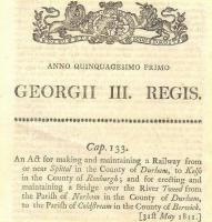 A very early act, dating from May 1811, obtained by the Berwick and Kelso Railway Company. Sadly the company was dissolved prior to any of the planned railway being built, as a result of various disagreements amongst directors regarding issues such as land purchase and the cost of the proposed bridge over the Tweed. A similar line was eventually opened by the York, Newcastle and Berwick Railway in 1849, but with a route along the south bank of the river, thus avoiding the need for a bridge. [Railscot note: <I>The County of Durham</I> refers to what were then 'exclaves' of that county located within Northumberland.] <br> <br><br>[Ian Dinmore&nbsp;31/05/1811]