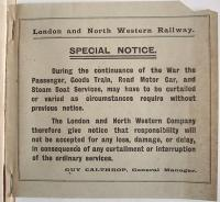 Poignant disclaimer notice in the Spring 1915 London and North Western Railway timetable. The war that in 1914 <I>would be over by Christmas</I> was continuing and the Battles of the Somme and Ypres were yet to come, although General Manager Calthrop wasn't to know that. With thanks to Tony Roberts for the loan of this fascinating timetable. <br><br>[Mark Bartlett&nbsp;01/03/1915]