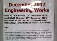 The seeds of promise - this notice about Christmas engineering works at Bletchley in December 2012 is notable for its mention of the restoration of the link to Oxford [see image 27801]. Such a shame it wasn't done when MK was first built.<br><br>[Ken Strachan&nbsp;18/12/2012]