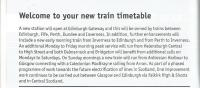 The 'coming attractions' blurb on all ScotRail December timetables. The new Edinburgh Gateway station will also mean a significant change to the Fife locals. In order not to introduce another stop, especially when it's so close to South Gyle, all but a very few trains will call alternately at one or the other. This means that South Gyle is demoted to a half-hourly service. I don't suppose there's a feasible alternative to this, but there's no direct walking route between the two stations so some people are going to be inconvenienced! Trains to Aberdeen, Perth and Dundee will call at Gateway, which will have a tram link.<br><br>[David Panton&nbsp;21/11/2016]