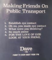 A 'Dave' advert; observations on modern life and commuting.<br><br>[John Yellowlees&nbsp;10/11/2017]