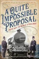 Cover of ^A Quite Impossible Proposal: How not to Build a Railway^ by Andrew Drummond, published by Birlinn on 24th September. (Image to accompany a book review by David Spaven.)